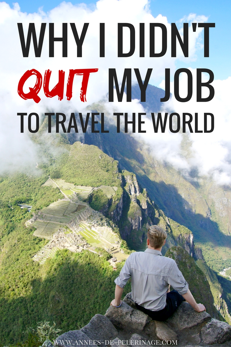 Why I didn't quit my job to travel the world. You don't need to start a travel blog or go couch surfing to travel the world. Here is why getting a job is better.